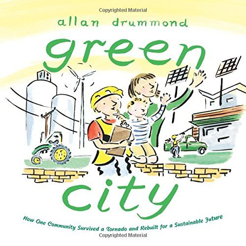 Allan Drummond Green City How One Community Survived A Tornado And Rebuilt