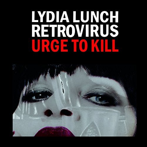 Lydia Lunch Retrovirus Urge To Kill