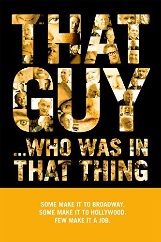 That Guy Who Was In That Thing That Guy Who Was In That Thing That Guy Who Was In That Thing