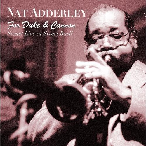 Nat Adderley For Duke & Cannon (sextet Live At Sweet Basil) For Duke & Cannon (sextet Live At Sweet Basil)