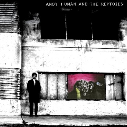Andy Reptoids Human Andy Human & The Reptoids