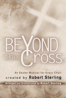 Robert Sterling Beyond The Cross An Easter Musical For Every Choir