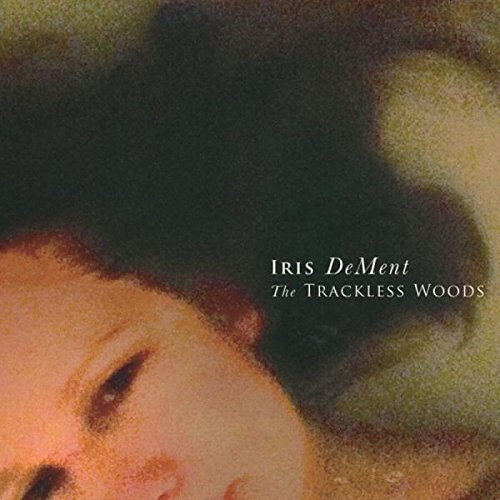 Iris Dement Trackless Woods Trackless Woods