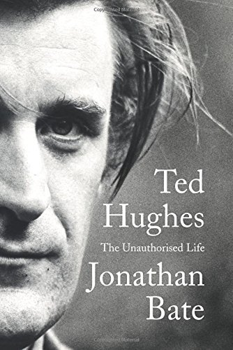 Jonathan Bate Ted Hughes The Unauthorised Life