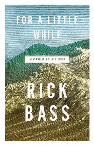 Rick Bass For A Little While