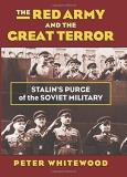 Peter Whitewood The Red Army And The Great Terror Stalin's Purge Of The Soviet Military