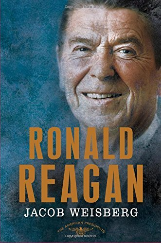 Jacob Weisberg Ronald Reagan The 40th President 1981 1989