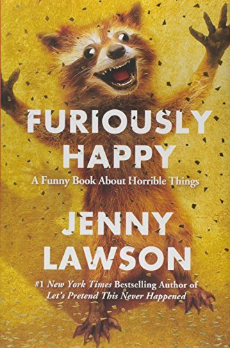 Jenny Lawson Furiously Happy A Funny Book About Horrible Things