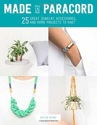 Caitlin Wynne Made In Paracord 25 Great Jewelry Accessories And Home Projects