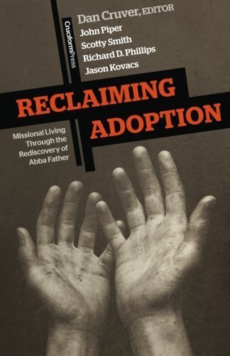 Dan Cruver Reclaiming Adoption Missional Living Through The Rediscovery Of Abba