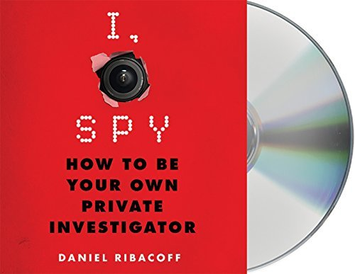Daniel Ribacoff I Spy How To Be Your Own Private Investigator