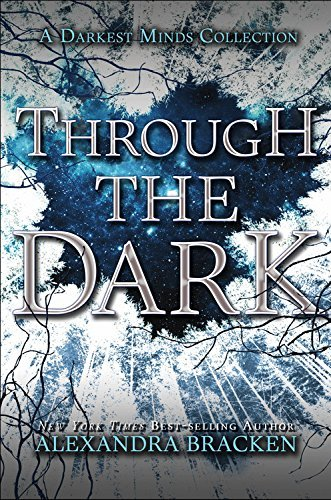 Alexandra Bracken Through The Dark (a Darkest Minds Collection)
