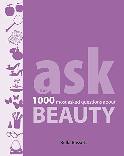 Bella Blissett Ask Beauty The 1000 Most Asked Questions About Beaut