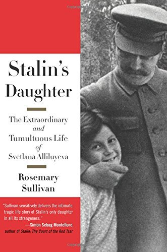Rosemary Sullivan Stalin's Daughter The Extraordinary And Tumultuous Life Of Svetlana