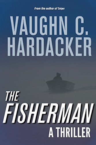 Vaughn C. Hardacker The Fisherman A Thriller