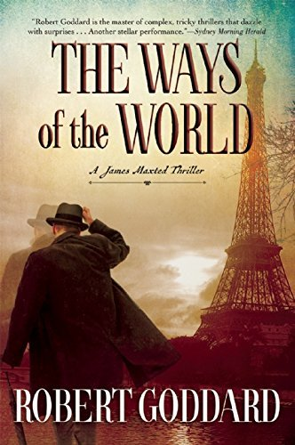 Robert Goddard The Ways Of The World A James Maxted Thriller