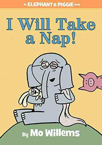 Mo Willems I Will Take A Nap! (an Elephant And Piggie Book)