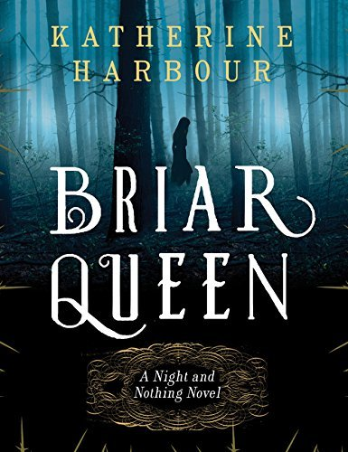Katherine Harbour Briar Queen A Night And Nothing Novel