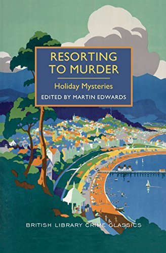 Martin Edwards Resorting To Murder Holiday Mysteries A British Library Crime Classi