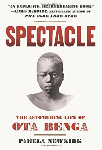 Pamela Newkirk Spectacle The Astonishing Life Of Ota Benga