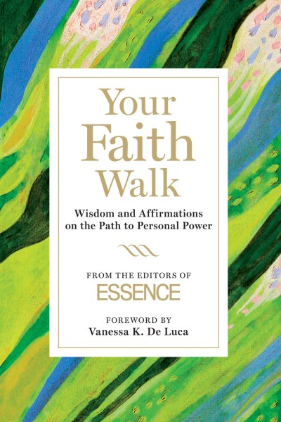 Editors Of Essence Magazine Your Faith Walk Wisdom And Affirmations On The Path To Personal P