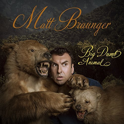 Matt Braunger Big Dumb Animal Explicit Explicit Version Big Dumb Animal