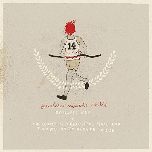 World Is A Beautiful Place & I Am No Longer Afraid To Die Rozwell Kid Fourteen Minute Mile