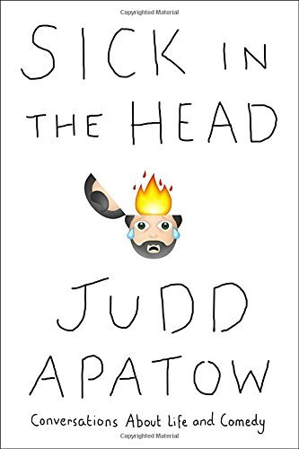 Judd Apatow Sick In The Head Conversations About Life And Comedy