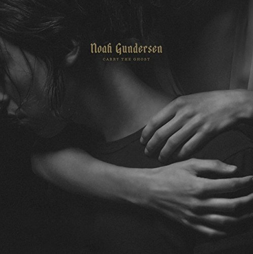 Noah Gundersen Carry The Ghost Carry The Ghost