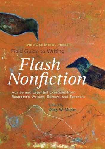 Dinty W. Moore The Rose Metal Press Field Guide To Writing Flash Advice And Essential Exercises From Respected Wri