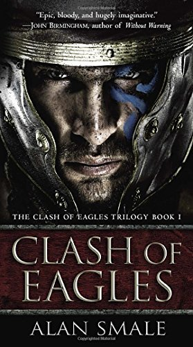 Alan Smale Clash Of Eagles The Clash Of Eagles Trilogy Book I