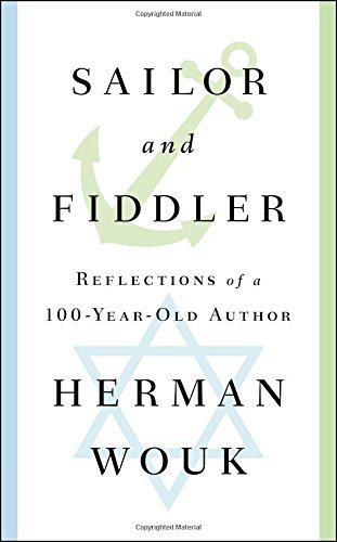 Herman Wouk Sailor And Fiddler Reflections Of A 100 Year Old Author
