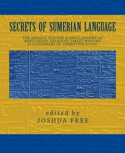 Joshua Free Secrets Of Sumerian Language The Archaic History & Development Of Babylonian A