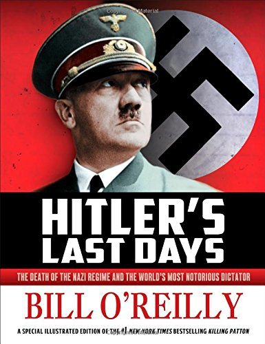 Bill O'reilly Hitler's Last Days The Death Of The Nazi Regime And The World's Most