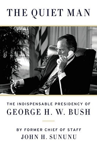 John H. Sununu The Quiet Man The Indispensable Presidency Of George H.W. Bush