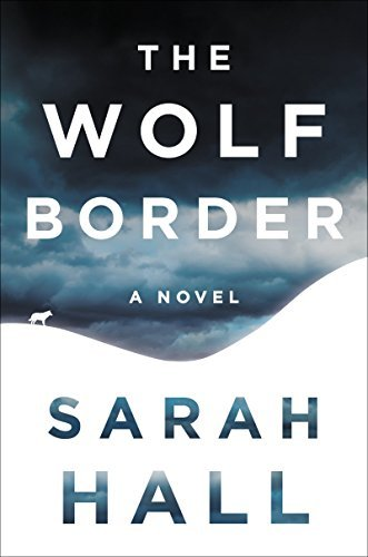 Sarah Hall The Wolf Border