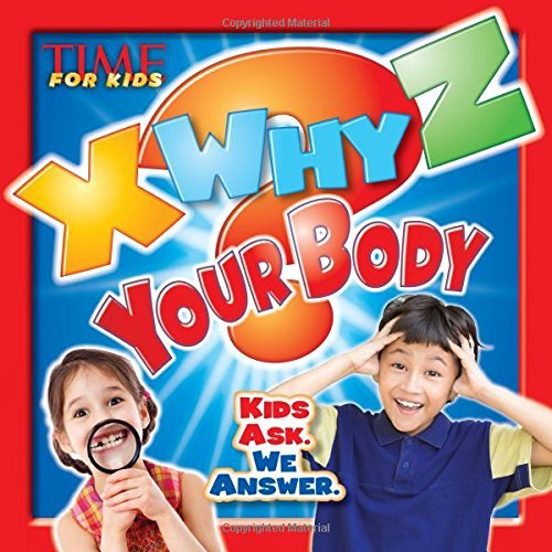 Editors Of Time For Kids Magazine Time For Kids X Why Z Your Body Kids Ask. We Answer.