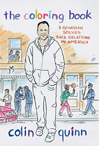 Colin Quinn The Coloring Book A Comedian Solves Race Relations In America