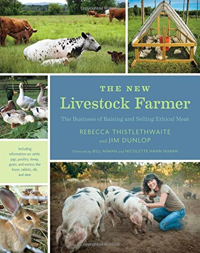 Rebecca Thistlethwaite The New Livestock Farmer The Business Of Raising And Selling Ethical Meat
