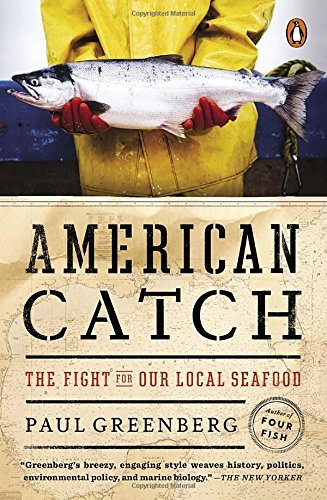 Paul Greenberg American Catch The Fight For Our Local Seafood