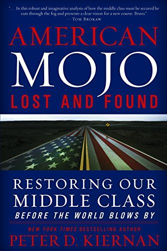Peter D. Kiernan American Mojo Lost And Found Restoring Our Middle Class Before
