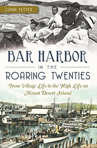 Luann Yetter Bar Harbor In The Roaring Twenties From Village Life To The High Life On Mount Deser