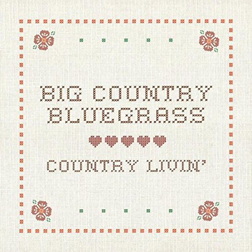 Big Country Bluegrass Country Livin