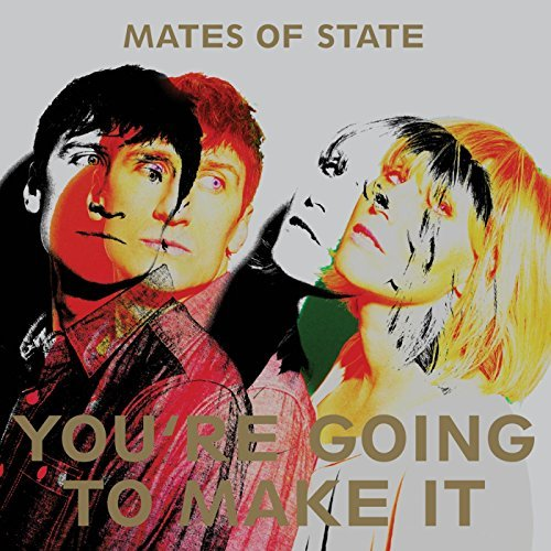 Mates Of State You're Going To Make It