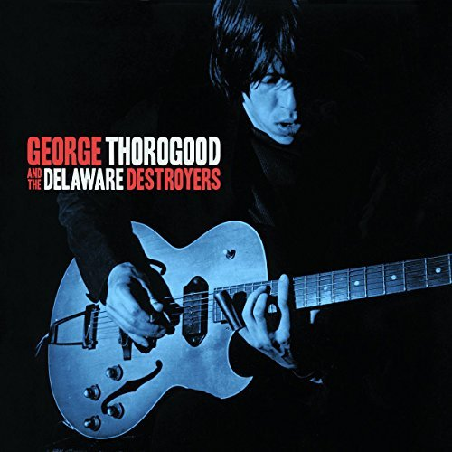 Thorogood George & The Delaware Destroyers George Thorogood & The Delawar George Thorogood & The Delaware Destroyers