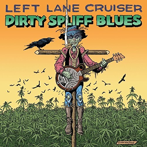 Left Lane Cruiser Dirty Spliff Blues Dirty Spliff Blues