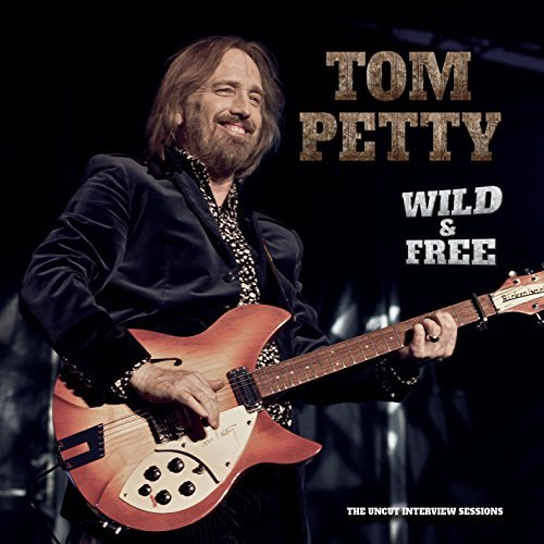 Tom Petty Wild And Free Uncut Interview Wild And Free Uncut Interview