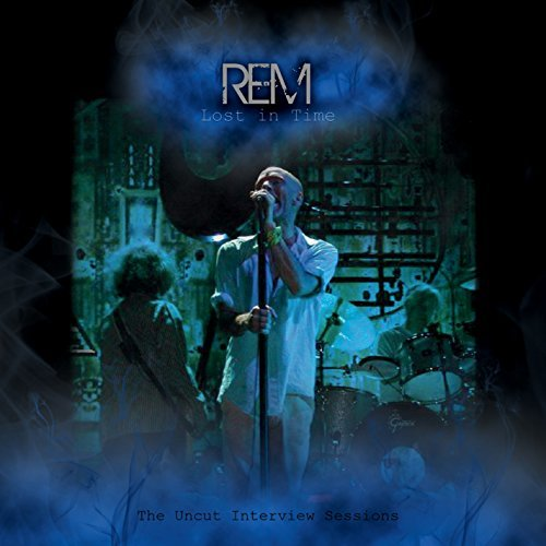 R.E.M. Lost In Time The Uncut Interv Lost In Time The Uncut Interv