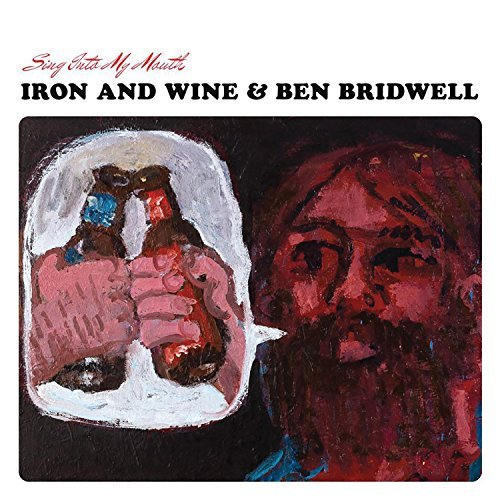 Iron & Wine Ben Bridwell Sing Into My Mouth
