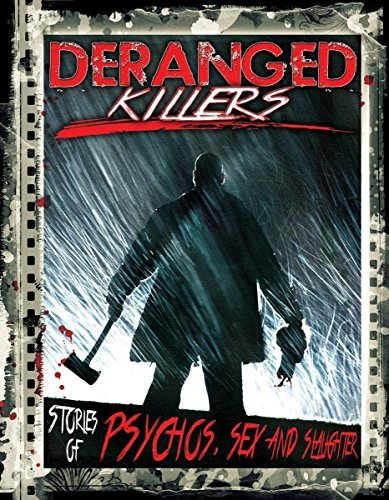 Deranged Killers Stories Of Psychos Sex And Slaughter Deranged Killers Stories Of Psychos Sex And Slaughter Deranged Killers Stories Of Psychos Sex And Slau